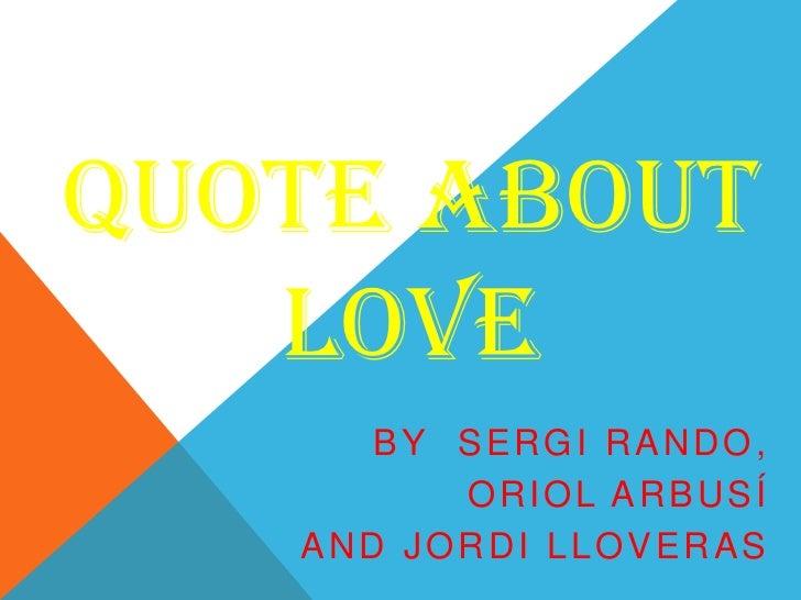 Quoteaboutlove<br />By  Sergi Rando,<br />Oriol Arbusí<br />And Jordi Lloveras<br />