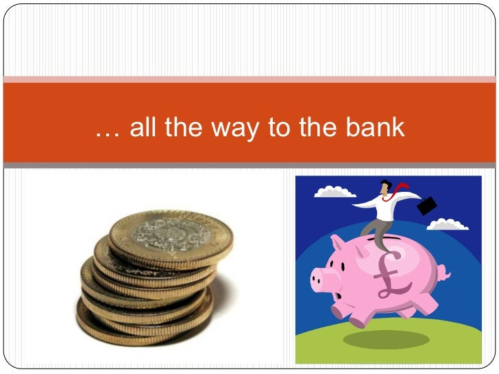 … all the way to the bank<br />