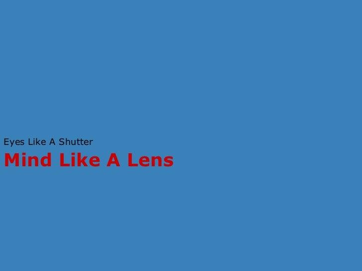 Eyes Like A ShutterMind Like A Lens