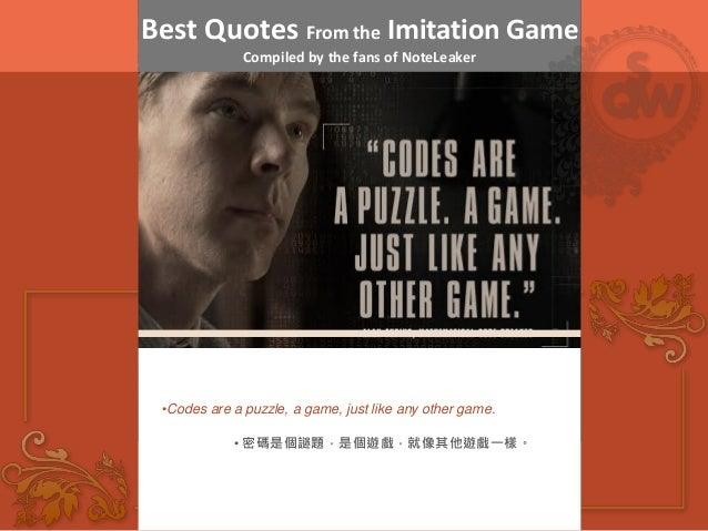 Best Quotes From the Imitation Game Compiled by the fans of NoteLeaker •Codes are a puzzle, a game, just like any other ga...