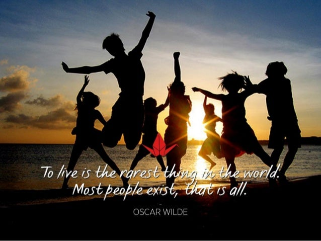 Quote of the day #1 To live is the rarest thing in the world. Most people exist, that is all. - Oscar Wilde.