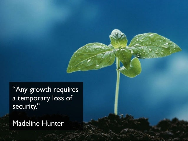 """""""Any growth requires a temporary loss of security."""" Madeline Hunter"""