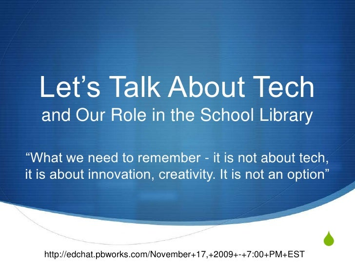"""Let's Talk About Techand Our Role in the School Library<br />""""What we need to remember - it is not about tech, it is about..."""