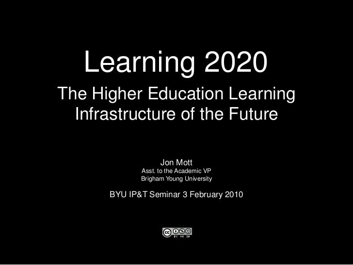 Learning 2020<br />The Higher Education Learning<br />Infrastructure of the Future<br />Jon Mott<br />Asst. to the Academi...