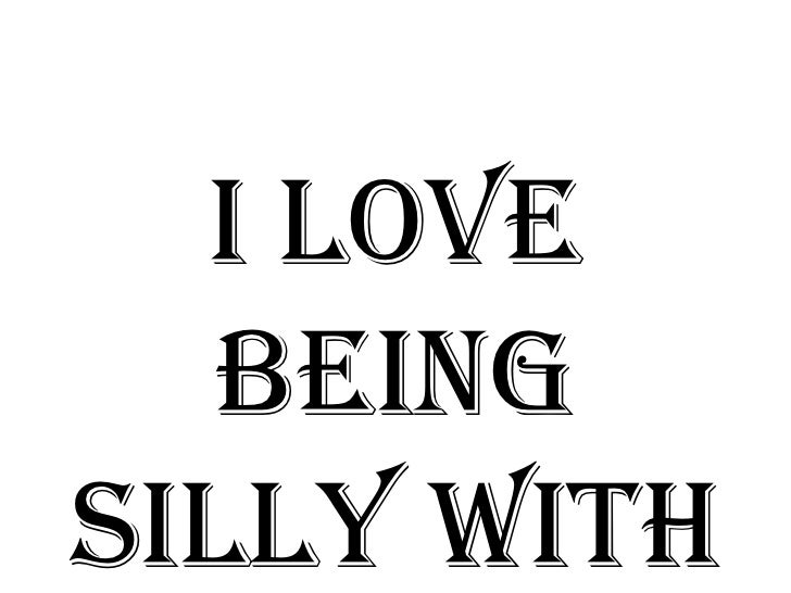 Best Being Silly Quotes Ideas - Intelli-Response.com ...