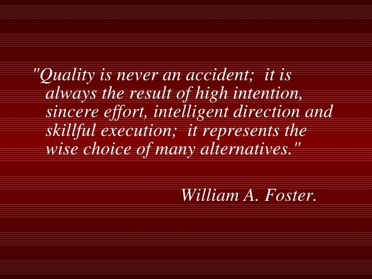 """<ul><li>""""Quality is never an accident;  it is always the result of high intention, sincere effort, intelligent direct..."""