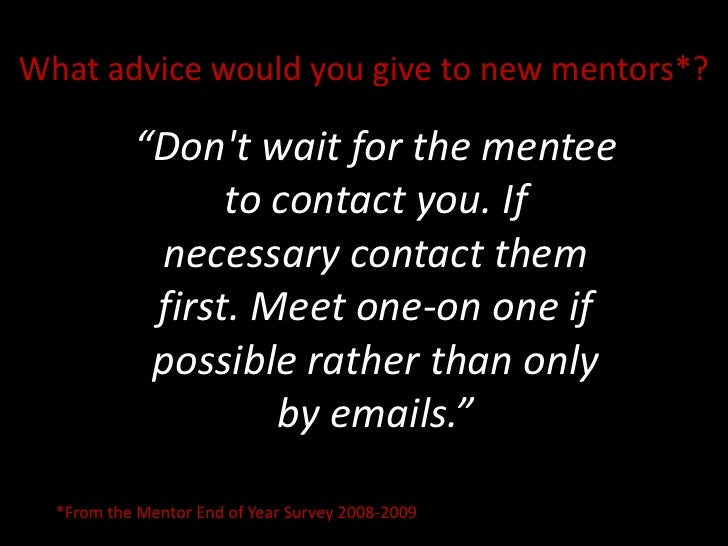 """What advice would you give to new mentors*?<br />""""Don't wait for the mentee to contact you. If necessary contact them..."""