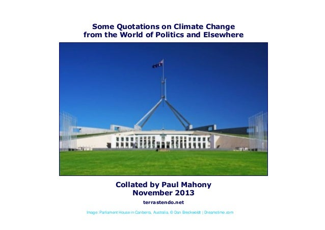 Some Quotations on Climate Change  from the World of Politics and Elsewhere  Collated by Paul Mahony  November 2013  terra...