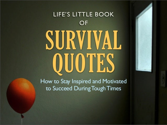 LIFE'S LITTLE BOOK OF  SURVIVAL QUOTES  How to Stay Inspired and Motivated to Succeed During Tough Times