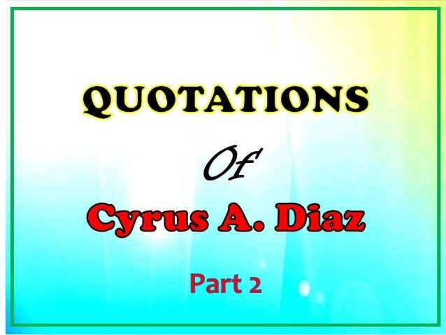 Cyrus Diaz 's Random Quotes (Part 2 )