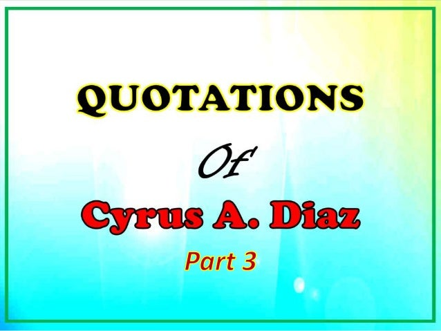 Cyrus Diaz's Random Quotes (Part 3)