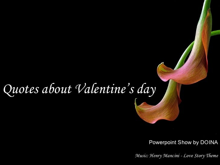 Quotes about Valentine's day Powerpoint Show by DOINA Music: Henry Mancini - Love Story Theme