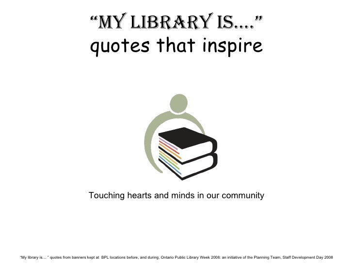 """ my library is…."" quotes that inspire Touching hearts and minds in our community "" My library is… "" quotes from banners k..."