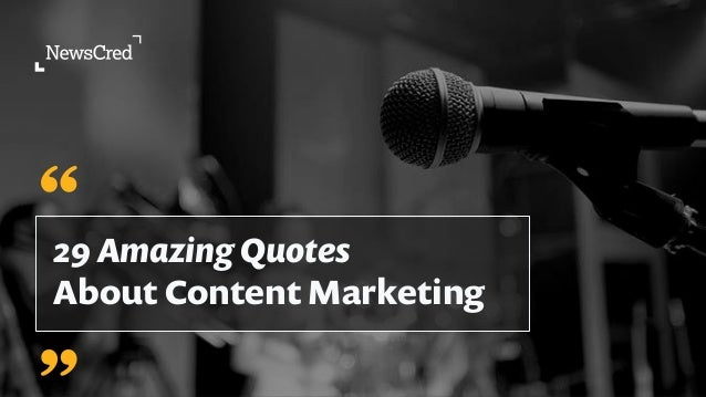 29 Amazing Quotes About Content Marketing ""