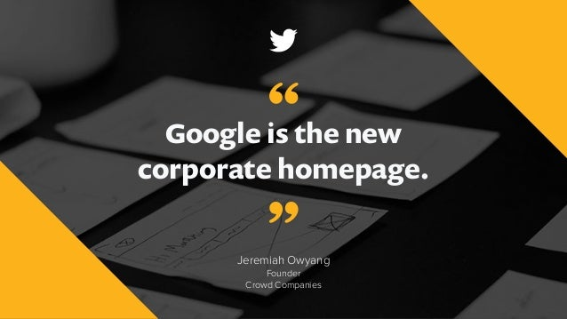 "Google is the new corporate homepage. Jeremiah Owyang Founder Crowd Companies "" """