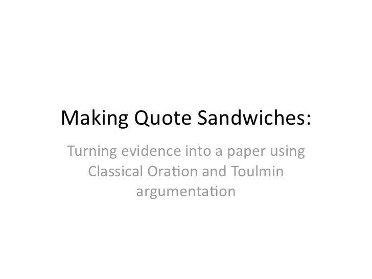 MakingQuoteSandwiches:Turningevidenceintoapaperusing   ClassicalOra;onandToulmin           argumenta;on