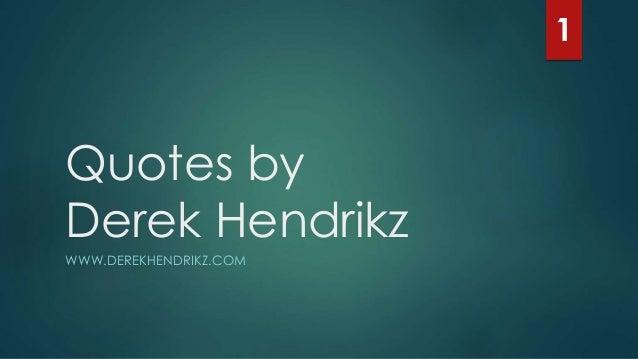 1  Quotes by Derek Hendrikz WWW.DEREKHENDRIKZ.COM