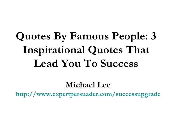 Quotes By Famous People 3 Inspirational That Lead You To Success Michael Lee