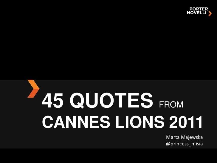 45 QUOTES FROMCANNES LIONS 2011            Marta Majewska            @princess_misia