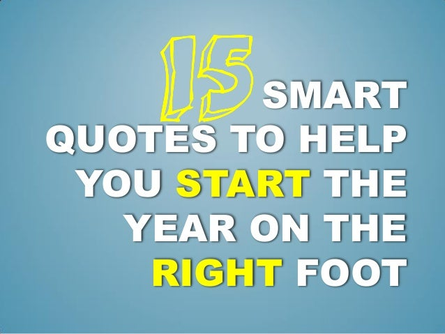 15  SMART QUOTES TO HELP YOU START THE YEAR ON THE RIGHT FOOT