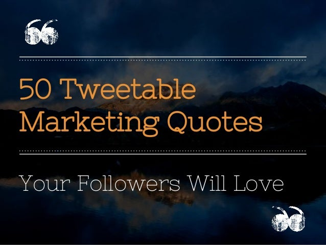 50 Tweetable Marketing Quotes Your Followers Will Love