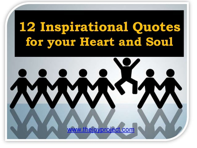 www.thejoyproject.com 12 Inspirational Quotes for your Heart and Soul
