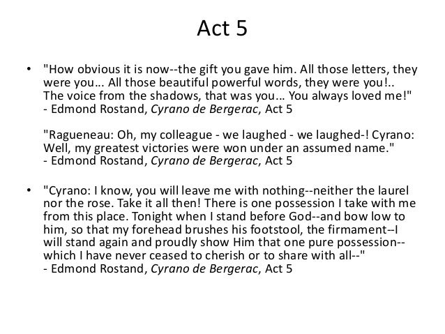 honor is cyrano de bergerac Essay on brutus, cyrano, and corazon aquino values  in cyrano de bergerac, by edmond rostand, honor is a key element in the play which is shown through cyrano.