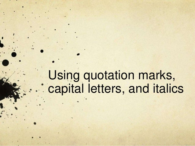 Using quotation marks, capital letters, and italics