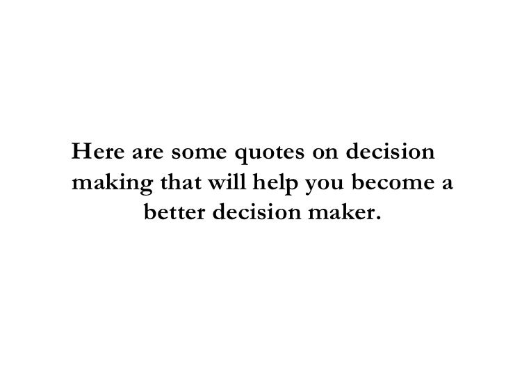 Quotes On Decision Making To Help You Become A Better Decision Maker