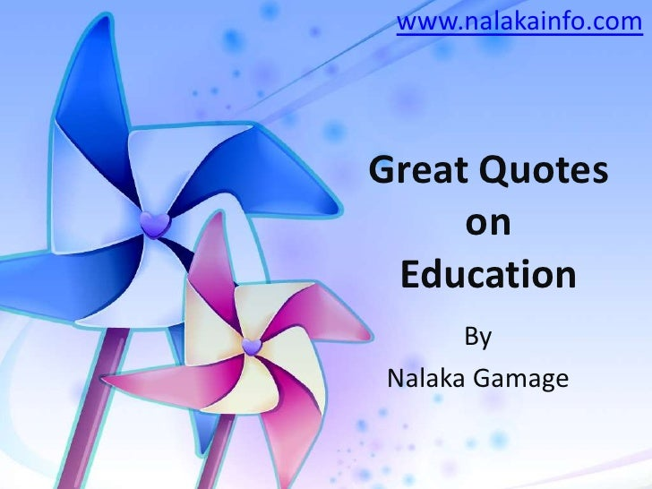 Great Quotes on Education<br />by<br />www.nalakainfo.com<br />