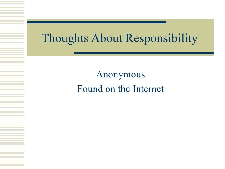 Thoughts About Responsibility Anonymous Found on the Internet