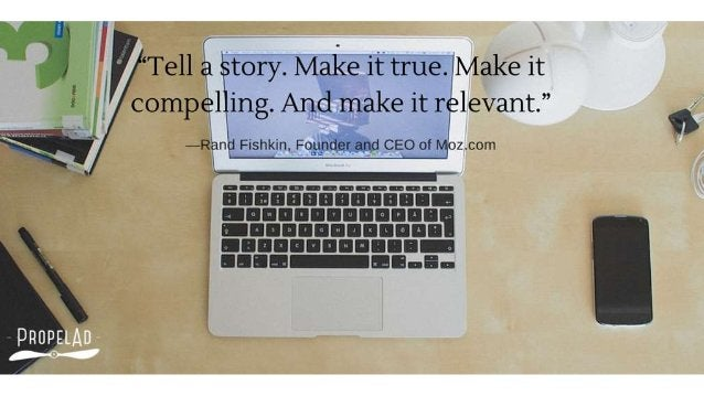 """' A it 'Tell  tory.  Mal-<e it true.  [Make it compel ing.  And make it relevant. """"  l —Ran Fishkin,  Fo'p_Vnd_er and CEO ..."""