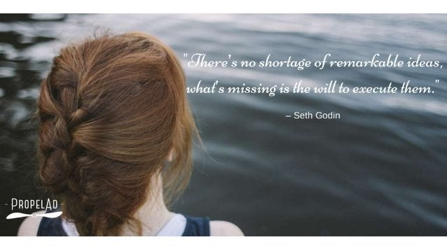 """""""<gZzere's 110 shortage ofremar/ <t'a6/e icleas,   w/ zafs missing' is {he will to execufe f/ rem. """"  — Seth Godin  PRUPEL..."""