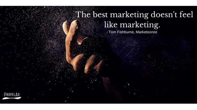 """best marketing doesn't feel   _ like marketing.   '/ ' - Tom Fishburne,  Marketoonist  'V'. .. . .""""'"""