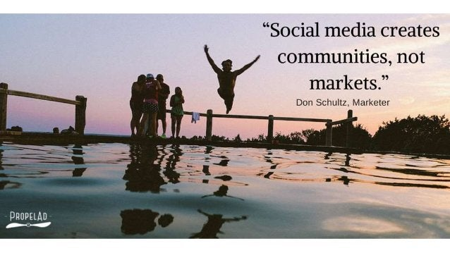 """Social media creates   communities,  not      markets. ""  Don Schultz.  Marketer"