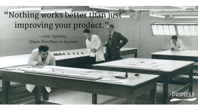 """N othingyvorks ""better than just'      improving your product.  "",  """"""""  —Joe|  Spolsky,   ' V Stack Oyerflow co-founder..."