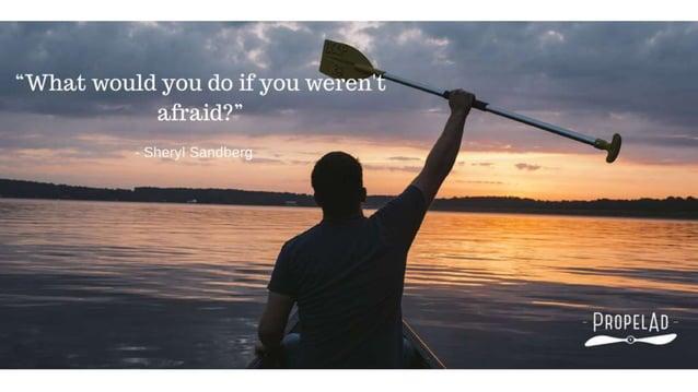"""What would you do if you weren't a, fra, id? ""  - Sheryl Sandberg  'N;  _, __. ____"