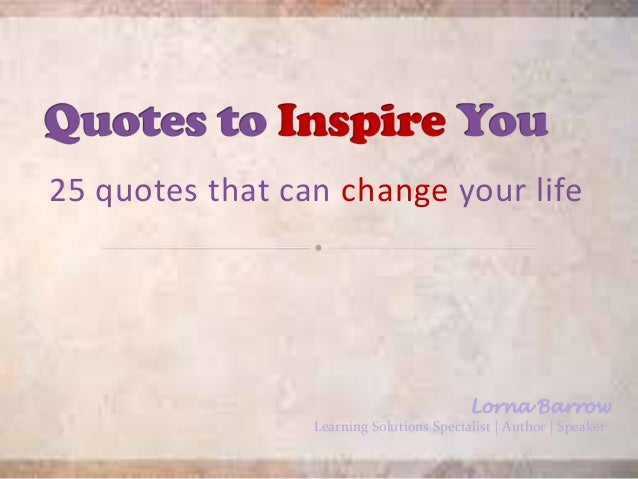 25 Quotes That Can Change Your Life Lorna Barrow Learning Solutions  Specialist | Author | Speaker ...