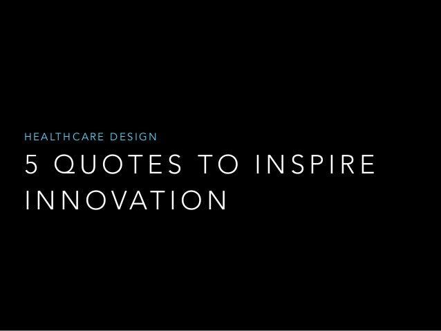Quotes On Innovation Prepossessing 5 Quotes To Inspire Healthcare Design Innovation