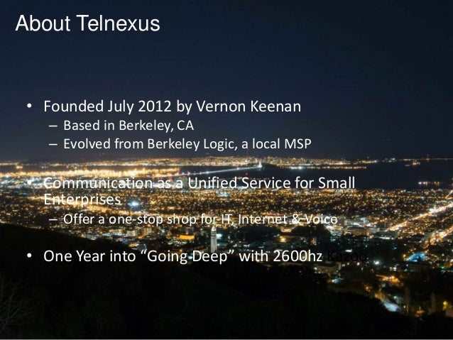 @kazoocon About Telnexus • Founded July 2012 by Vernon Keenan – Based in Berkeley, CA – Evolved from Berkeley Logic, a loc...