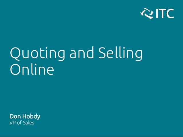 Quoting and Selling Online Don Hobdy VP of Sales
