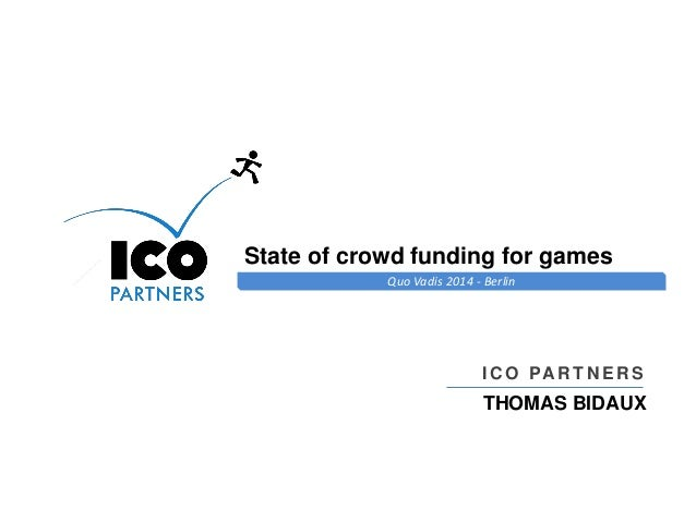 Online Games Consulting & Services Quo Vadis 2014 - Berlin State of crowd funding for games I C O PAR T N E R S THOMAS BID...