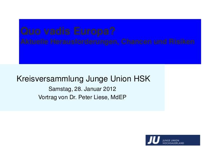 Quo vadis Europa?Aktuelle Herausforderungen, Chancen und RisikenKreisversammlung Junge Union HSK         Samstag, 28. Janu...