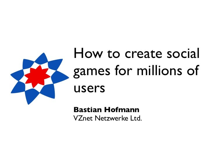How to create socialgames for millions ofusersBastian HofmannVZnet Netzwerke Ltd.