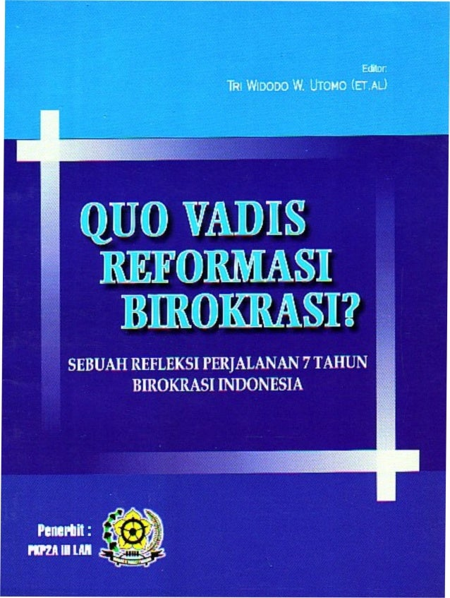 QUO VADIS QUO VADIS REFORMASI SEBUAH REFLEKSI PERJALANAN 7 TAHUN BIROKRASI INDONESIA Editor : Tri Widodo W. Utomo (et.al) ...