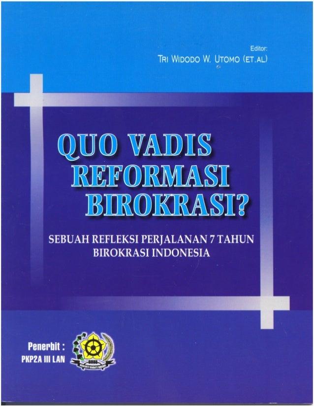 QUO VADIS REFORMASI BIROKRASI? Sebuah Refleksi Perjalanan 7 Tahun Birokrasi Indonesia 140 + viii halaman, 2005 Perpustakaa...