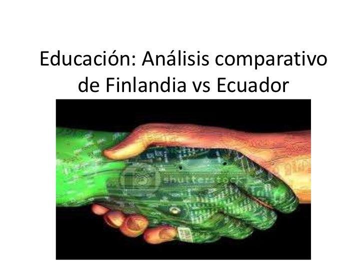 Educación: Análisis comparativo   de Finlandia vs Ecuador