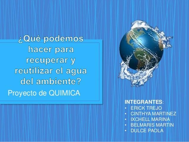 Proyecto de QUIMICA  INTEGRANTES:  • ERICK TREJO  • CINTHYA MARTINEZ  • IXCHELL MARINA  • BELMARIS MARTIN  • DULCE PAOLA