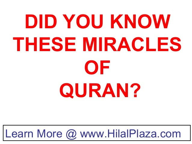 Learn More @ www.HilalPlaza.com DID YOU KNOW THESE MIRACLES OF QURAN?