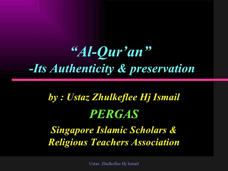 """ Al-Qur'an""   -Its Authenticity & preservation by : Ustaz Zhulkeflee Hj Ismail PERGAS Singapore Islamic Scholars & Religi..."